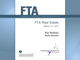 FTA Real Estate  March 12, 2013 Pam Peckham Realty Specialist