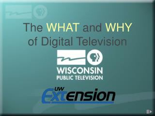The WHAT and WHY of Digital Television