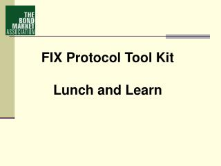 FIX Protocol Tool Kit  Lunch and Learn