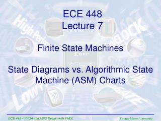 Finite State Machines State Diagrams vs. Algorithmic State Machine (ASM) Charts