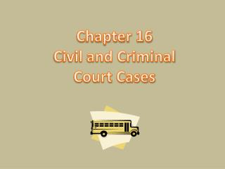 Chapter 16 Civil and Criminal Court Cases