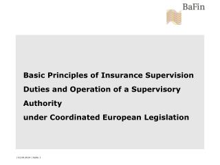Basic Principles of Insurance Supervision Duties and Operation of a Supervisory Authority under Coordinated European Leg