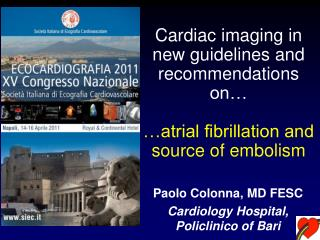 Cardiac imaging in new guidelines and recommendations on…  …atrial fibrillation and source of embolism