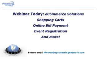 Webinar  Today:  eCommerce Solutions Shopping Carts Online Bill Payment Event Registration