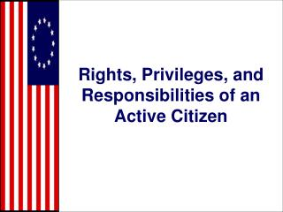 Rights, Privileges, and Responsibilities of an Active Citizen