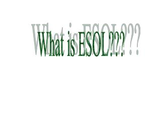What is ESOL???