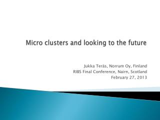 Micro  clusters  and  looking  to the  future