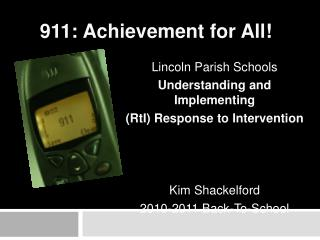 Lincoln Parish Schools Understanding and Implementing  ( RtI ) Response to Intervention Kim Shackelford 2010-2011 Back-T