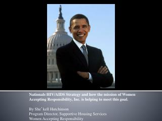 Nationals HIV/AIDS Strategy and how the mission of Women Accepting Responsibility, Inc. is helping to meet this goal. By