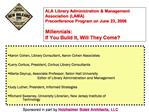 ALA Library Administration  Management Association LAMA  Preconference Program on June 23, 2006  Millennials:  If You Bu