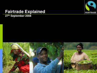 Fairtrade Explained 27 th  September 2008