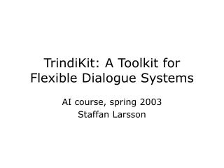 TrindiKit: A Toolkit for Flexible Dialogue Systems