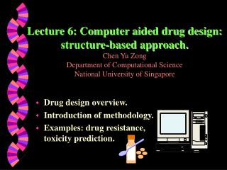 Lecture 6: Computer aided drug design: structure-based approach. Chen Yu Zong Department of Computational Science Nation