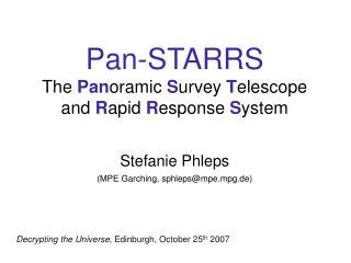 Pan-STARRS The  Pan oramic  S urvey  T elescope  and R apid  R esponse  S ystem