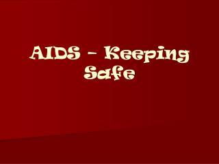 AIDS – Keeping Safe
