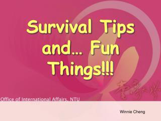Survival Tips and… Fun Things!!!