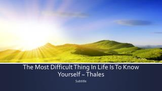 The Most Difficult Thing In Life Is To Know Yourself ~ Thales