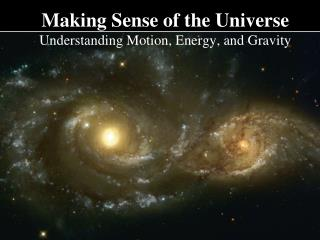 Making Sense of the Universe Understanding Motion, Energy, and Gravity