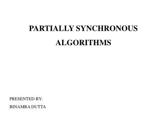 PARTIALLY SYNCHRONOUS ALGORITHMS