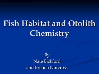 Fish Habitat and Otolith Chemistry