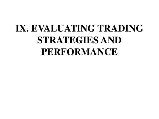 IX . EVALUATING TRADING STRATEGIES AND  PERFORMANCE