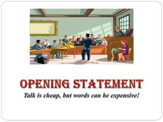 OPENING STATEMENT Talk is cheap, but words can be expensive!