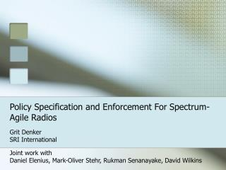 Policy Specification and Enforcement For Spectrum-Agile Radios