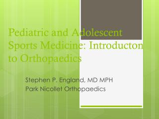 Pediatric and Adolescent  Sports  Medicine:  Introducton  to  Orthopaedics