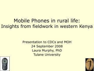 Mobile Phones in rural life:  Insights from fieldwork in western Kenya