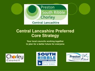 Central Lancashire Preferred Core Strategy  Your local councils working together