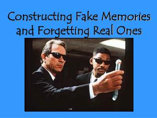 Constructing Fake Memories and Forgetting Real Ones