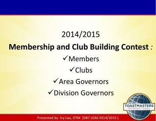 2014/2015  Membership and Club Building Contest : Members Clubs Area Governors  Division Governors