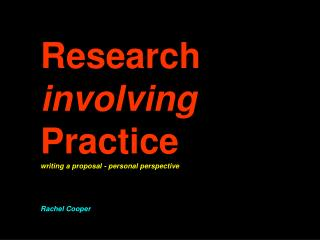 Research involving Practice writing a proposal - personal perspective Rachel Cooper