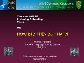 The New SHAPE  Listening & Reading  Tests OR HOW DID THEY DO THAT?!