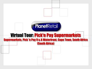 Virtual Tour:  Pick'n Pay Supermarkets Supermarkets, Pick 'n Pay V & A Waterfront, Cape Town, South Africa (South Af