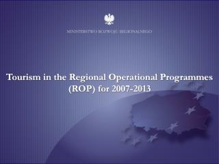 Tourism in the Regional Operational Programmes (ROP) for 2007-2013
