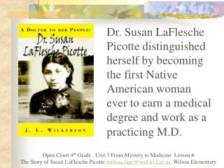 Dr. Susan LaFlesche  Picotte distinguished herself by becoming the first Native  American woman  ever to earn a medical