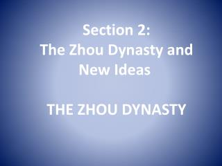 Section 2:  The Zhou Dynasty and New Ideas THE ZHOU DYNASTY