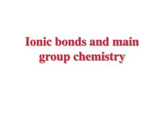 Ionic bonds and main group chemistry