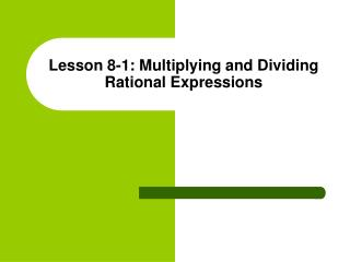 Lesson 8-1: Multiplying and Dividing Rational Expressions