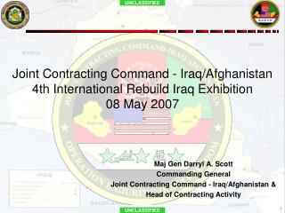 Maj Gen Darryl A. Scott  Commanding General  Joint Contracting Command - Iraq/Afghanistan &