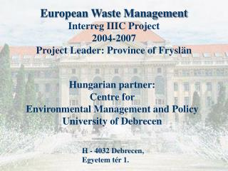 Hungarian partner: Centre for  Environmental Management and Policy University of Debrecen