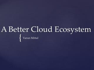 A Better Cloud Ecosystem