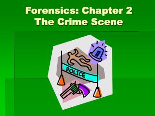 Forensics: Chapter 2 The Crime Scene