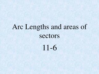 Arc Lengths and areas of sectors