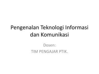 Pengenalan Teknologi Informasi dan Komunikasi