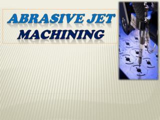A BRASIVE JET  MACHINING