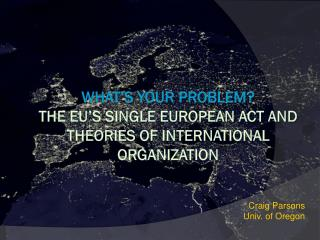 What's your problem?  the  EU's single European act and theories of international organization