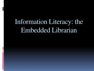 Information Literacy: the  Embedded Librarian