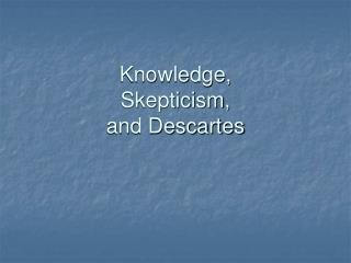 Knowledge,  Skepticism,  and Descartes